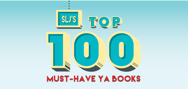 SLJ's Top 100 Must-Have YA Books