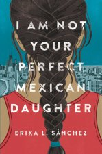 I Am Not Your Perfect Mexican Daughter 01